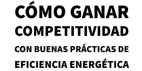 Ganar competitividad a través de buenas prácticas/Eficiencia Energética entradas