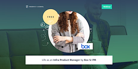 Webinar: Life as an Infra Product Manager by Box Sr PM tickets