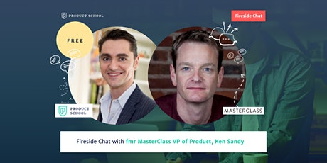 Fireside Chat with fmr MasterClass VP of Product tickets