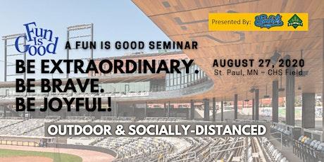 A Fun Is Good Seminar: Be Extraordinary. Be Brave. Be Joyful! tickets