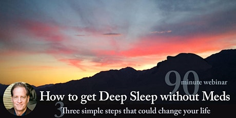 How to get Deep Sleep without Meds - 90 minute webinar tickets