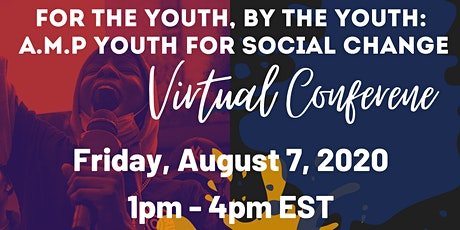 For the Youth, by the Youth:  A.M.P.  Youth For Social Change Virtual Conf. tickets