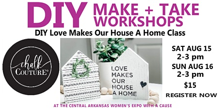 DIY Love Makes Our House A Home Class  at the Central Arkansas Women's Expo tickets