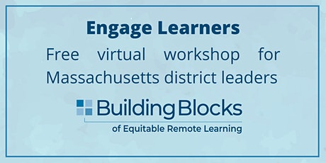 Building Blocks of Equitable Remote Learning: Engage Learners (MA) tickets
