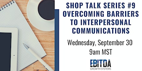 Shop Talk Series #9- Overcoming Barriers to Interpersonal Communication tickets