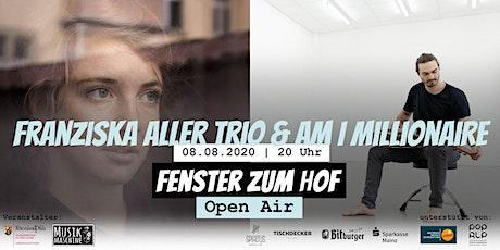 Fenster zum Hof (Open Air) - Franziska Aller Trio + Am I Millionaire Tickets