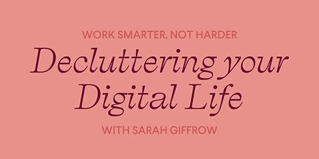 Decluttering your Digital Life! With Sarah Giffrow tickets