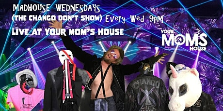 Madhouse Wednesdays (The Chango Don't Show) 8/12 tickets