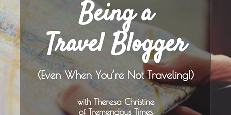 Being a Travel Blogger (Even When You're Not Traveling!) Free Workshop tickets