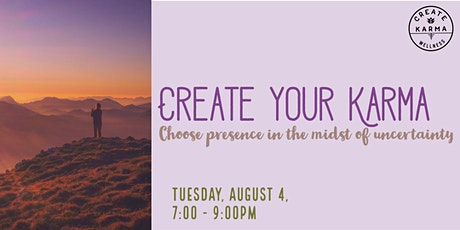 Create Your Karma: Choosing Presence in the Midst of Uncertainty tickets