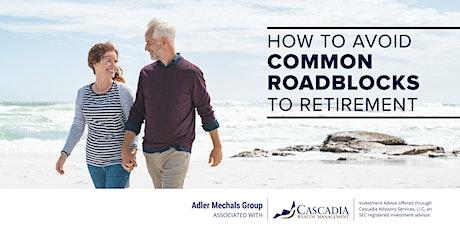 How to Avoid Common Roadblocks to Retirement tickets
