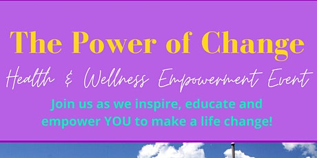 The Power of Change:  FREE Health & Wellness Event tickets