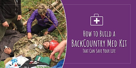 How to Create a Backcountry Med Kit that Can Save Your Life tickets