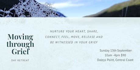 Moving through Grief - Day Retreat  |   Daley's Point, Central Coast NSW tickets