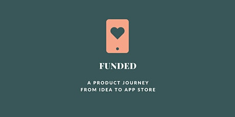 Funded: A Product Journey from Idea to App Store tickets