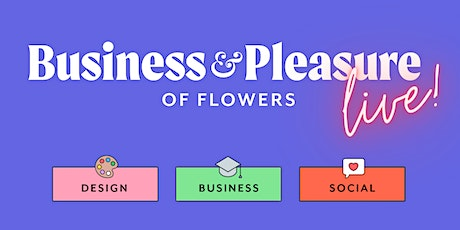 Business and Pleasure of Flowers LIVE! tickets