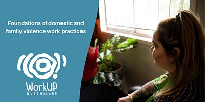 Foundations of Domestic and Family Violence Work Practices (SW,NQ,M,SE,CQ)