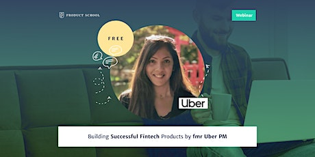 Webinar: Building Successful Fintech Products by fmr Uber PM tickets
