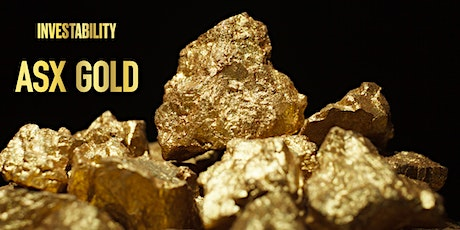 ASX GOLD.... AN INVESTORS EVENT tickets