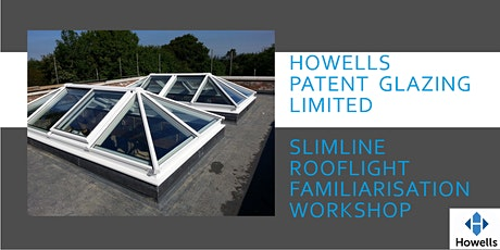 Howells Patent Glazing Slimline  Rooflight familiarisation one day workshop tickets