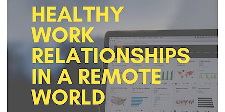 Healthy Work Relationships in a Remote World tickets