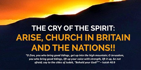 The Cry Of The Spirit: Arise, Church In Britain And The Nations!! tickets