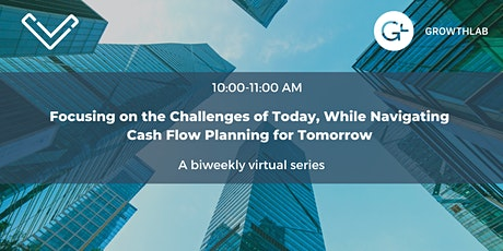 Focusing on the Challenges of Today, Navigating Cash Flow for Tomorrow tickets