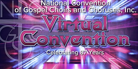 VIRTUAL 87TH  NATIONAL CONVENTION OF GOSPEL CHOIRS & CHORUSES REGISTRATION tickets