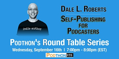 Self-Publishing with Dale L. Roberts: Podthon's Round Table Series for Sept tickets