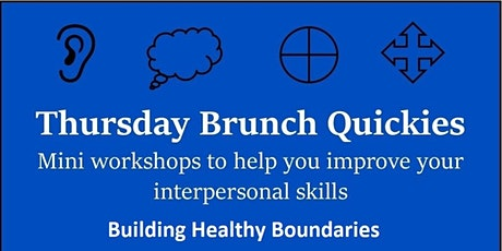Thursday Brunch Quickie - Interpersonal Skills - Setting Healthy Boundaries tickets