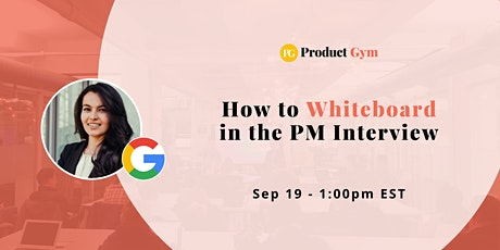How to Whiteboard in the PM Interview w/ Google PM tickets