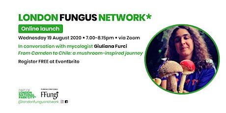 London Fungus Network  Launch: Giuliana Furci - My mushroom inspired story tickets