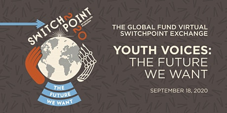 THE GLOBAL FUND VIRTUAL SWITCHPOINT EXCHANGE   : THE FUTURE WE WANT tickets