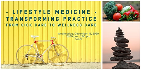 Lifestyle Medicine: Transforming Practice from Sick Care to Wellness Care tickets