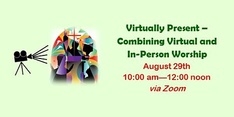 Virtually Present –  Combining Virtual and In-Person Worship tickets