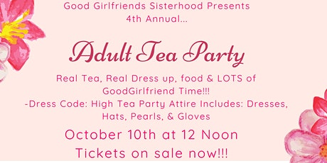 "4th Annual ""Adult Tea Party"" Hosted by GoodGirlfriends Sisterhood tickets"