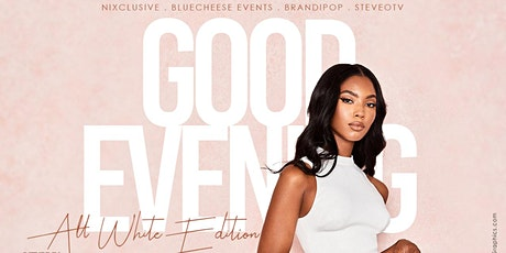 "GOOD EVENING ""ALL WHITE EDITION"" tickets"