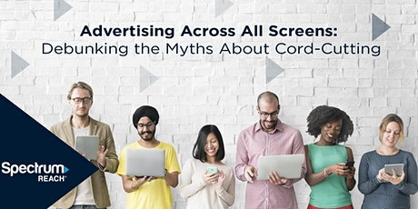 Advertising Across All Screens:  Debunking the Myths About Cord-Cutting tickets