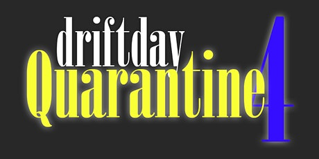 Drift Day Quarantine 4 tickets