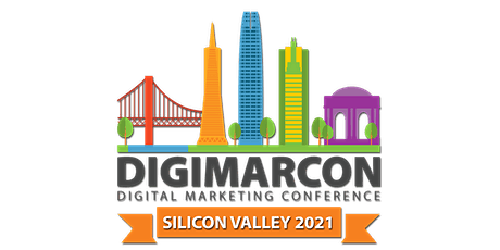 DigiMarCon Silicon Valley 2021 - Digital Marketing Conference & Exhibition tickets