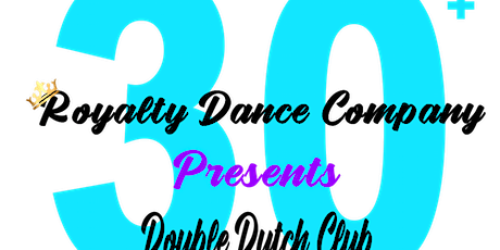 "Royalty Dance Company Presents ""30+ DOUBLE DUTCH CLUB"" tickets"