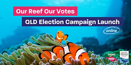 Our Reef Our Votes - QLD Election Campaign Online Launch tickets