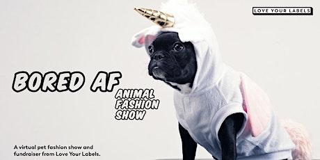 Bored AF: A Virtual Animal Fashion Show & Fundraiser tickets