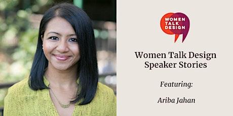 Women Talk Design Speaker Stories: Ariba Jahan tickets