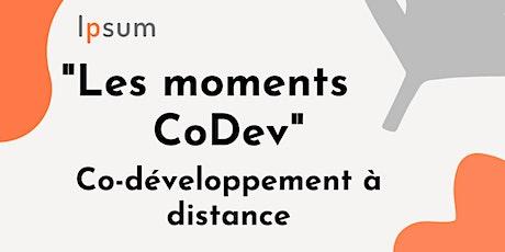 """5 séances de Co-Développemt à distance  -   """"Les moments CoDev"""" billets"""