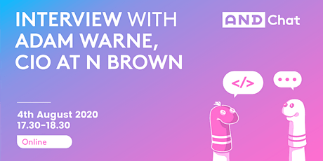 AND Chat: Interview With Adam Warne, CIO at N Brown tickets