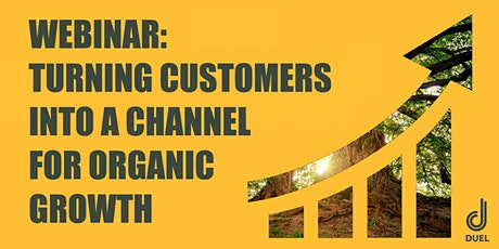 Webinar: Turning Customers Into a Channel for Growth tickets