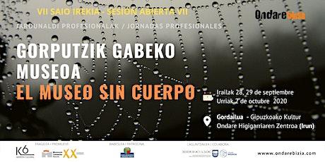 VII. SAIO IREKIA/SESIÓN ABIERTA.GORPUTZIK GABEKO MUSEOA_EL MUSEO SIN CUERPO tickets