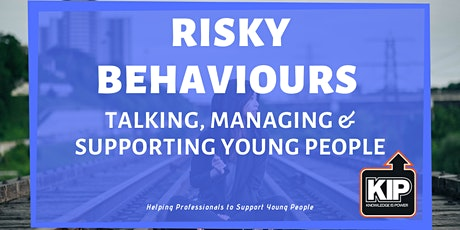 Risky Behaviours - Talking, Managing & Supporting Young People Training tickets