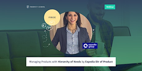 Webinar: Managing Products with Hierarchy of Needs by Expedia Dir of PM tickets